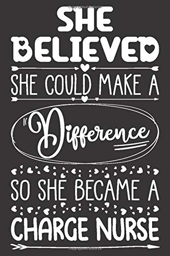 She Believed She Could Make A Difference So She Became A Charge Nurse: Nurse Notebook for Girls and Women | Blank Lined Journal with Sketchbook Pages Appreciation Gift Idea for Her
