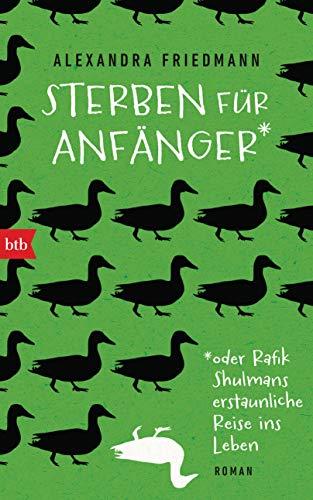 Sterben für Anfänger oder Rafik Shulmans erstaunliche Reise ins Leben: Roman