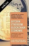 Bitcoin, Ethereum et Blockchain Economie: Comprendre l'essentiel de la (r)évolution annoncée en 25 Questions-Réponses