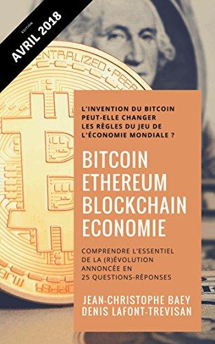 Bitcoin, Ethereum et Blockchain Economie: Comprendre lessentiel de la (r)volution annonce en 25 Questions-Rponses