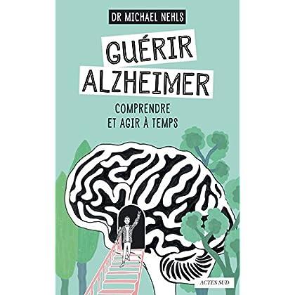 Guérir Alzheimer: Comprendre et agir à temps (Questions de santé)
