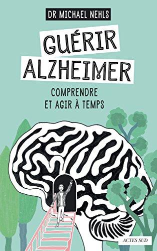 Guérir Alzheimer: Comprendre et agir à temps (Questions de santé) par dr. Michael Nehls