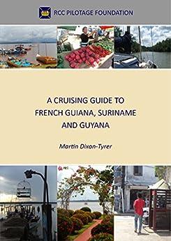 A Cruising Guide to French Guiana, Suriname and Guyana by [Dixon-Tyrer, Martin]