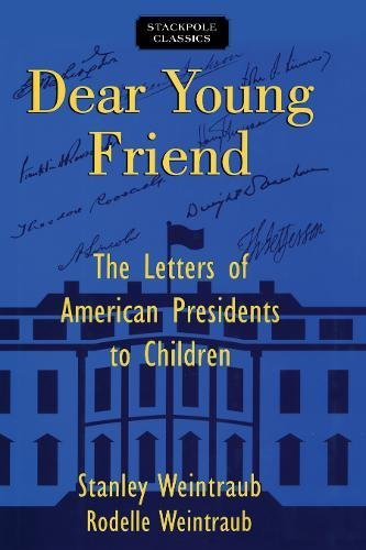 Dear Young Friend: The Letters of American Presidents to Children (Stackpole Classics) (Stanley Young America)