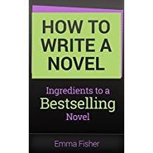 How to Write a Novel: Ingredients to a Bestselling Book (English Edition)