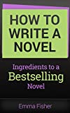 How to Write a Novel: Ingredients to a Bestselling Book