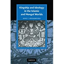 Kingship and Ideology in the Islamic and Mongol Worlds