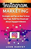Instagram Marketing: Strategies and Tips on How to Grow Your Page, Build Your Brand and Attract Engaged Followers (SMM, Social Media Marketing, Branding, Social Media)