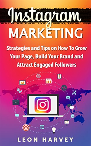 Instagram Marketing: Strategies and Tips on How to Grow Your Page, Build Your Brand and Attract Engaged Followers (SMM, Social Media Marketing, Branding, Social Media) (English Edition) por Leon Harvey