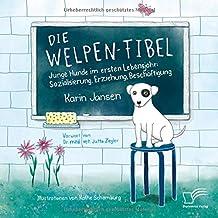 Die Welpen-Fibel. Junge Hunde im ersten Lebensjahr: Sozialisierung, Erziehung, Beschäftigung