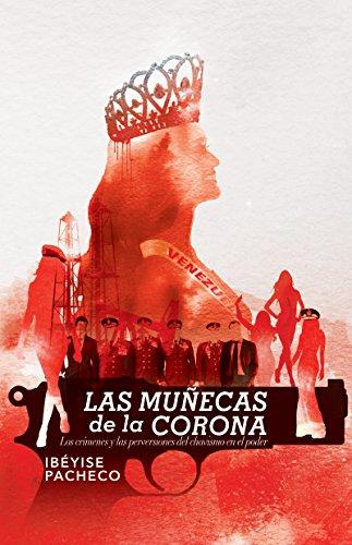 Las muñecas de la corona: Los crímenes y las perversiones del chavismo en el poder