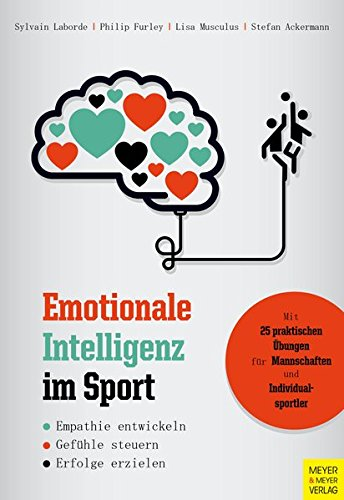 Emotionale Intelligenz im Sport: Empathie entwickeln - Gefühle steuern - Erfolge erzielen