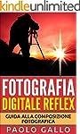 Fotografia Digitale Reflex: Guida all...