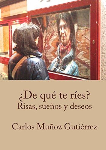 ¿De qué te ríes?: Risas, sueños y deseos por Carlos Muñoz Gutiérrez