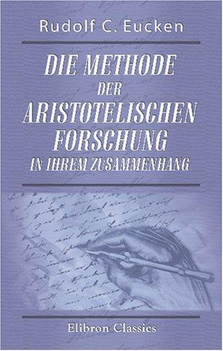Die Methode der aristotelischen Forschung in ihrem Zusammenhang: Mit den philosophischen Grundprinzipen des Aristoteles dargestellt by Rudolf Christoph Eucken (2001-08-09)