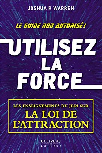 Utilisez la force: Les enseignements du Jedi sur la loi de l'attraction - Joshua P. Warren (2017) sur Bookys