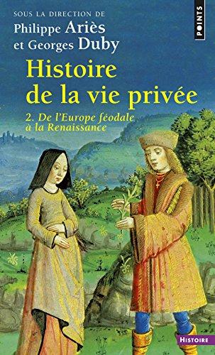 Histoire de la vie privée. Tome II. De l'Europe féodale à la Renaissance
