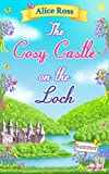 The Cosy Castle on the Loch: Summer (Book 2): Escape to the gorgeous Highlands with this feel good romance