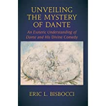 Unveiling the Mystery of Dante: An Esoteric Understanding of Dante and his Divine Comedy