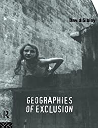 Geographies of Exclusion: Society and Difference in the West by David Sibley (1995-11-11)