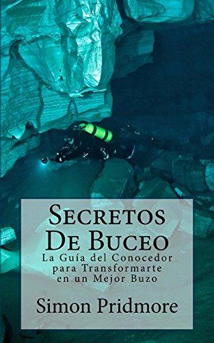 Secretos De Buceo: La Guia del Conocedor para Transformarte en un Mejor Buzo por Simon Pridmore