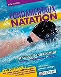 """Livre """" LES FONDAMENTAUX DE LA NATATION """" : Technique et entraînement : initiation, perfectionnement, Masters 200 exercices et séances spécifiques"""