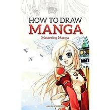 How to Draw Manga: Mastering Manga Drawings (How to Draw Manga Girls, Eyes, Scenes for Beginners) (How to Draw Manga, Mastering Manga Drawings Book 2) (English Edition)