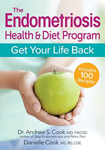 The Endometriosis Health & Diet Program: Get Your Life Back por Andrew S. Cook