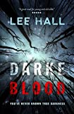 Darke Blood: You've never known true darkness by Lee Hall