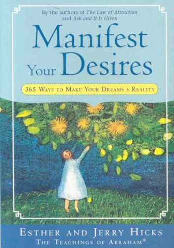 Manifest Your Desires: 365 Ways to Make Your Dreams a Reality Hicks, Esther ( Author ) Jun-01-2008 Paperback