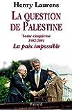 La question de Palestine, tome 5: La paix impossible