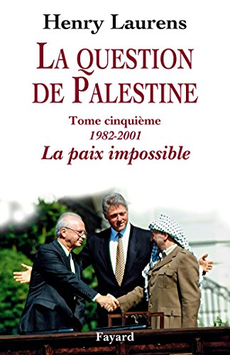 La question de Palestine, tome 5: La paix impossible