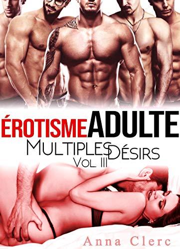 Erotisme Adulte: Multiples Désirs (Tome 3): (Trilogie de Sexe A Plusieurs Interdit) (Érotisme Adulte: Multiples Désirs)