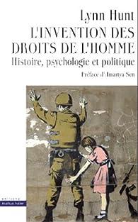 L'invention des droits de l'homme : Histoire, psychologie et politique par Lynn Hunt