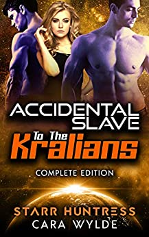 Accidental Slave to the Kralians: Sci-Fi Ménage Romance (The Complete Edition) by [Wylde, Cara, Huntress, Starr]