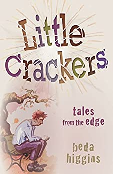 Little Crackers: Tales from the Edge by [Higgins, Beda]
