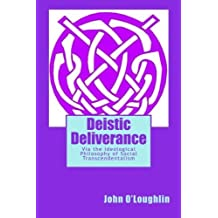 Deistic Deliverance: Via the Ideological Philosophy of Social Transcendentalism by John O'Loughlin (2014-09-10)