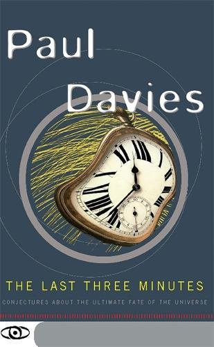 The Last Three Minutes: Conjectures About The Ultimate Fate Of The Universe (Science Masters Series) por Paul Davies