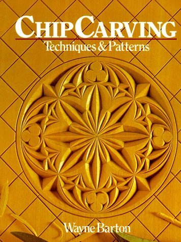Chip Carving: Techniques and Patterns by Barton, Wayne (1985) Paperback