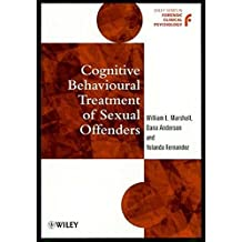 Cognitive Behavioural Treatment of Sexual Offenders (Wiley Series in Forensic Clinical Psychology)