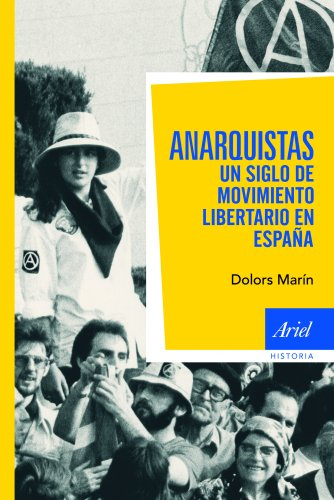Anarquistas. Un siglo de movimiento libertario en España (Ariel Historia)