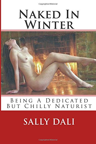 Naked In Winter: Being A Dedicated But Chilly Naturist
