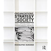 Organizations, Strategy and Society: The Orgology of Disorganized Worlds