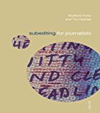 Subediting and Production for Journalists: Print, Digital & Social (Media Skills)