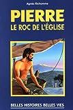 Saint Pierre - Le roc de l'Église (Belles histoires, belles vies) (French Edition)