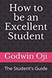 How to be an Excellent Student: The Student's Guide