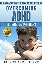 Overcoming ADHD in Teens and Pre-Teens: A Parent's Guide (Dr. T's Living Well Series)