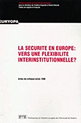 La Sécurité en Europe: Vers une flexibilité interinstitutionnelle ? : actes du colloque Latsis 1996