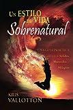 Un Estilo de Vida Sobrenatural: Una Guía Práctica a Una Vida de Señales, Maravillas, y Milagros