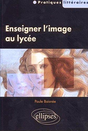 Enseigner l'image au lycée par Paule Baisnée